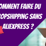Comment faire du dropshipping sans Aliexpress ?